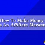 How To Make Money Online as an Affiliate Marketer